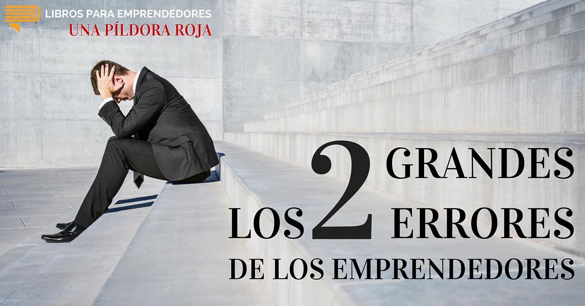 #UPR007 - Los 2 Grandes Errores de los Emprendedores - Una Píldora Roja - Libros para Emprendedores