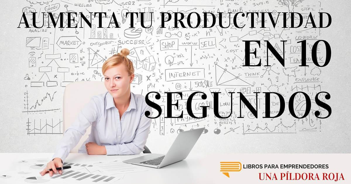#UPR009 - Aumenta Tu Productividad en 10 Segundos - Una Píldora Roja de Libros para Emprendedores