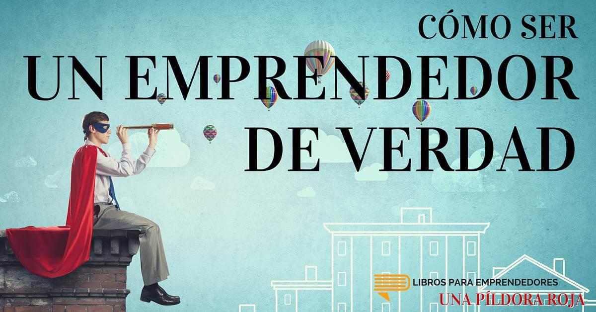 #UPR010 - Cómo Ser Un Emprendedor De Verdad - Una Píldora Roja - Libros para Emprendedores