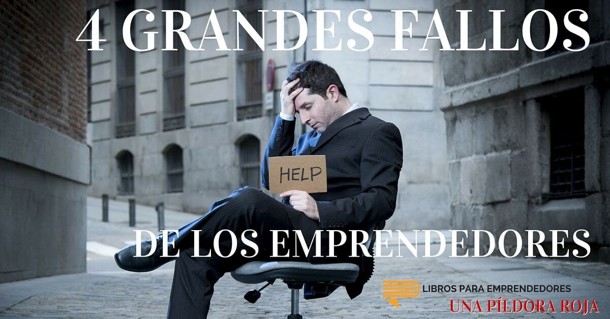 #UPR011 - 4 Grandes Fallos de los Emprendedores - Una Píldora Roja de Libros para Emprendedores