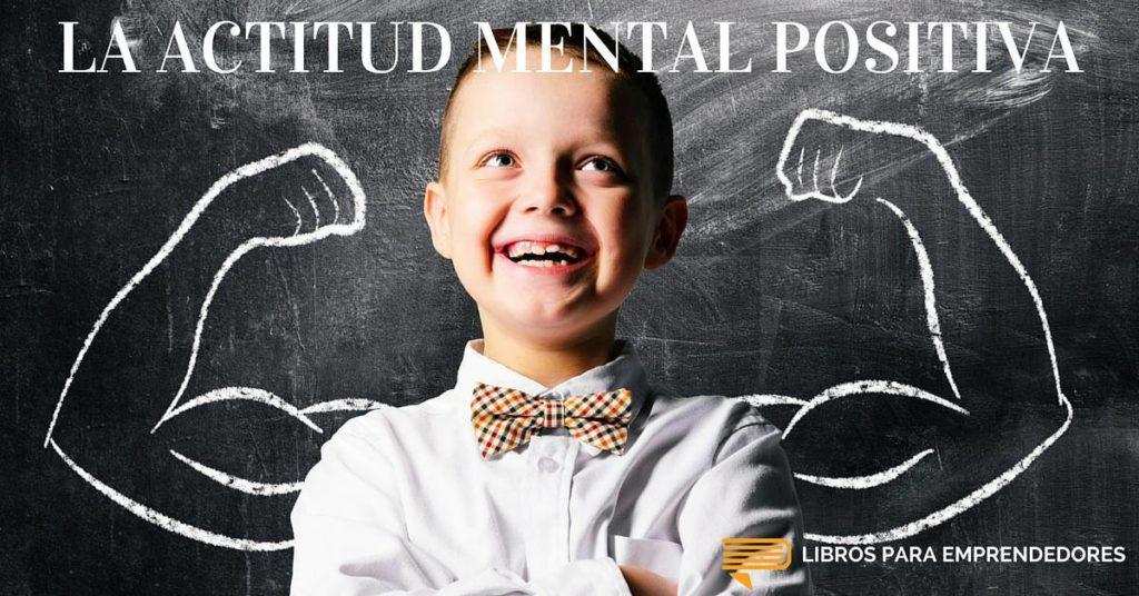 #017 La Actitud Mental Positiva - Un Resumen de Libros para Emprendedores
