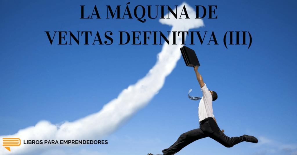 #027 - La Máquina de Ventas Definitiva (parte 3) - Un Resumen de Libros para Emprendedores