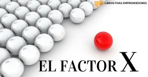 #037 - El Factor X - Un Resumen de Libros para Emprendedores