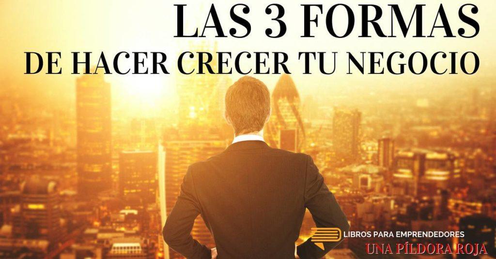 #UPR012 - Las 3 Formas de Hacer Crecer Tu Negocio - Una Píldora Roja - Libros para Emprendedores
