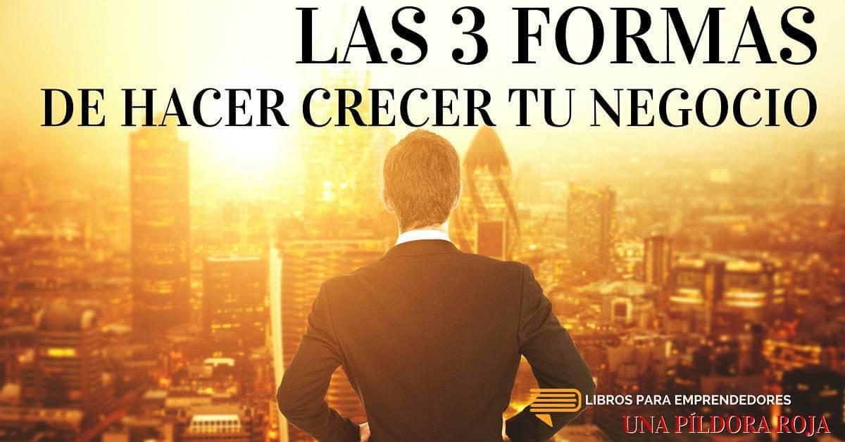 #UPR012 – Las 3 Formas de Hacer Crecer Tu Negocio