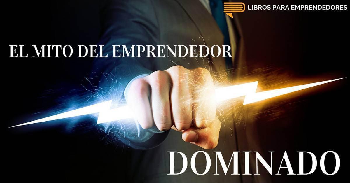 #021 – El Mito del Emprendedor DOMINADO