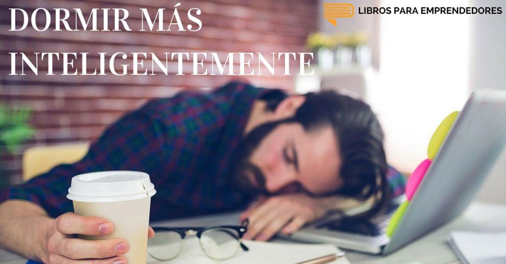 #022 - Dormir Más Inteligentemente - Libros para Emprendedores