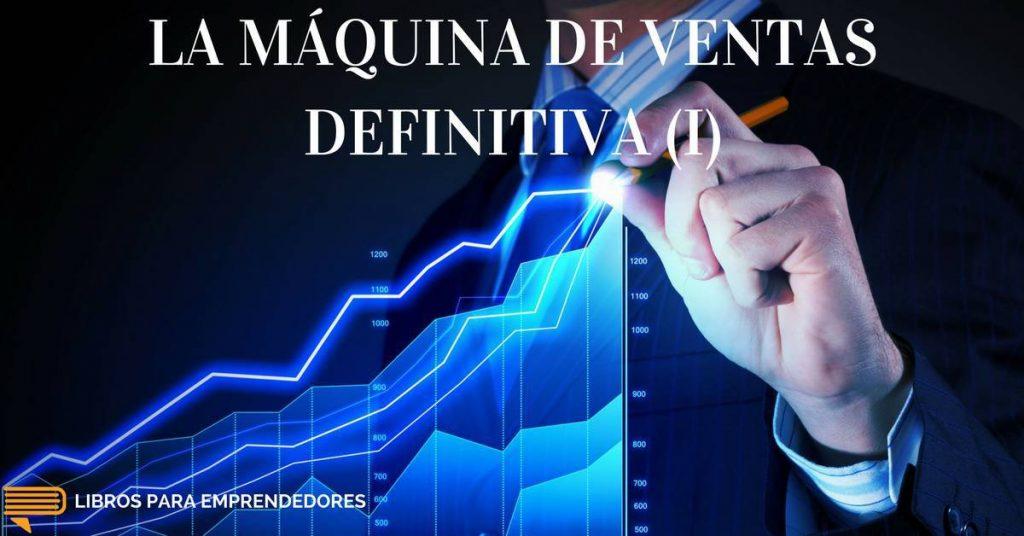 #025 - La Máquina de Ventas Definitiva (parte 1) - Un Resumen de Libros para Emprendedores