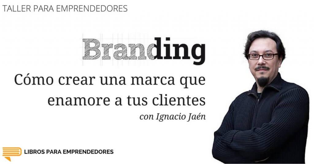 Ignacio Jaén - Branding - Cómo crear una marca que enamore a tus clientes - Taller para Emprendedores