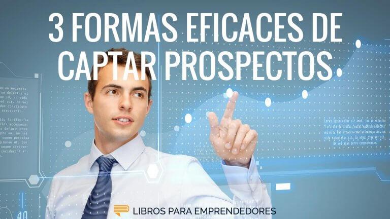3 Formas Eficaces de Captar Prospectos