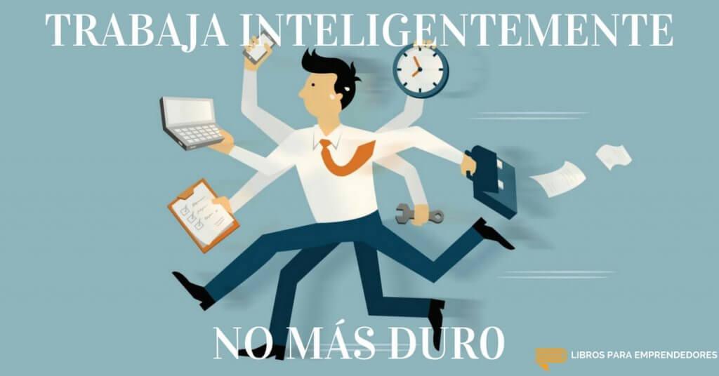 #050 - Trabaja Inteligentemente No Más Duro - Un Resumen de Libros para Emprendedores
