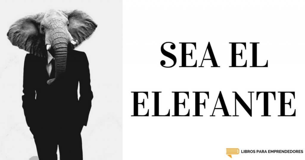 #055 - Sea el Elefante - Un Resumen de Libros para Emprendedores