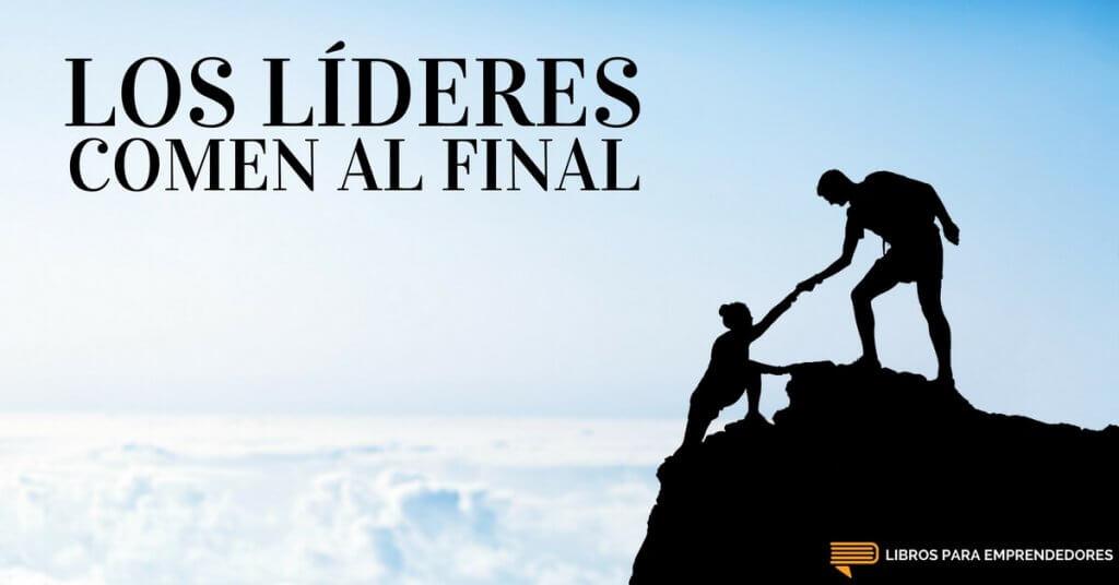 #058 Los Líderes Comen al Final - Un Resumen de Libros para Emprendedores