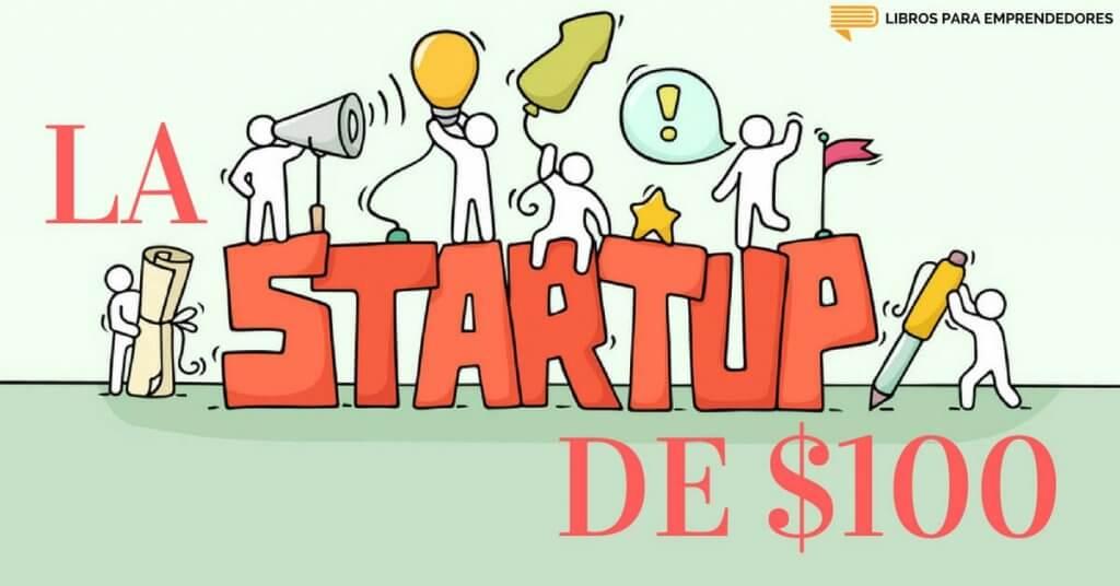 #059 La Startup de $100 - Un Resumen de Libros para Emprendedores