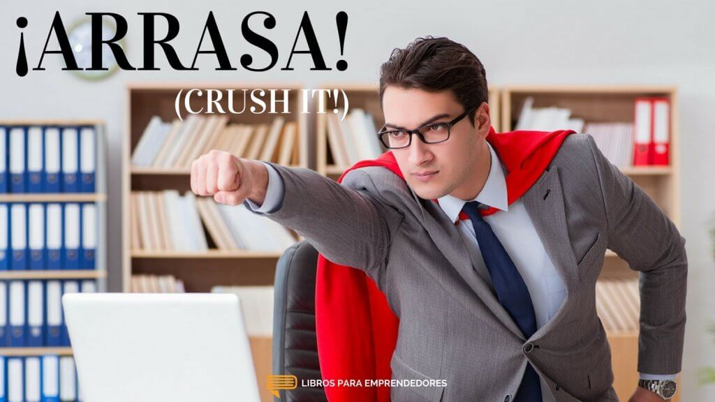 #063 ¡Arrasa! (Crush it!) - Un Resumen de Libros para Emprendedores