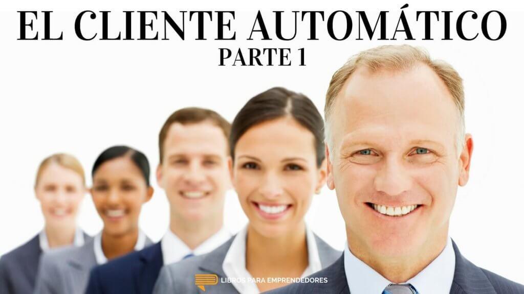 #064 El Cliente Automático - Parte 1 - Un Resumen de Libros para Emprendedores