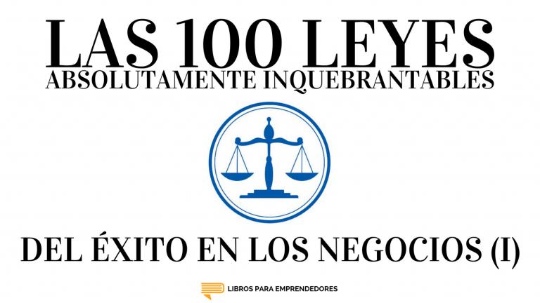 #068 – Las 100 Leyes Absolutamente Inquebrantables del Éxito en los Negocios (I)