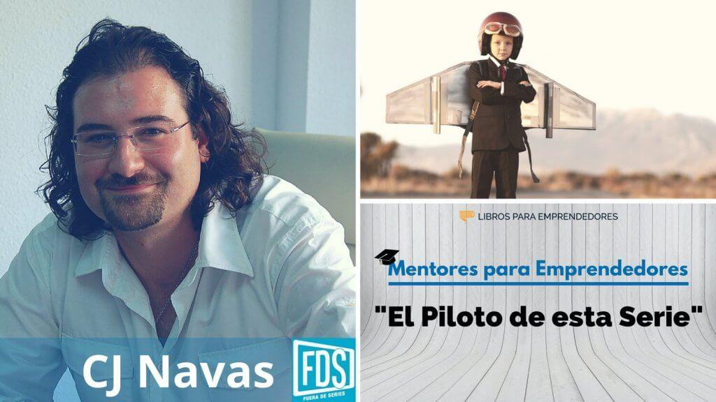 MPE001 Mentores para Emprendedores - CJ Navas - El Piloto de esta Serie