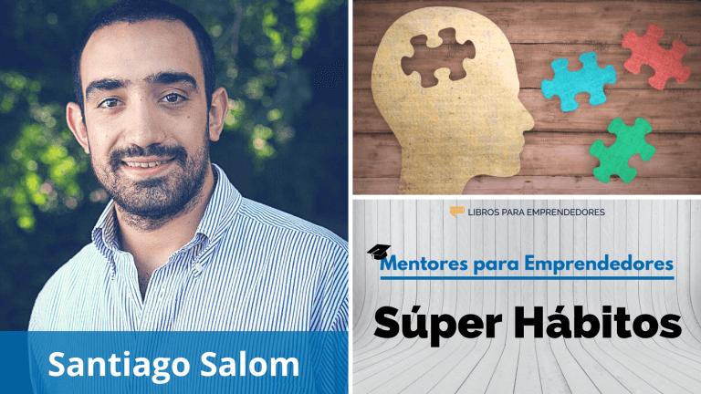 MPE003 Súper Hábitos, con Santiago Salom – Mentores para Emprendedores
