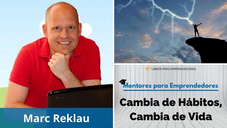 MPE004 Cambia de Hábitos, Cambia de Vida, con Marc Reklau – Mentores para Emprendedores
