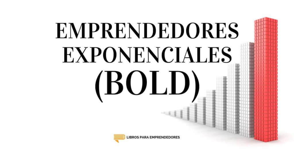 #076 Emprendedores Exponenciales (Bold) - Un Resumen de Libros para Emprendedores