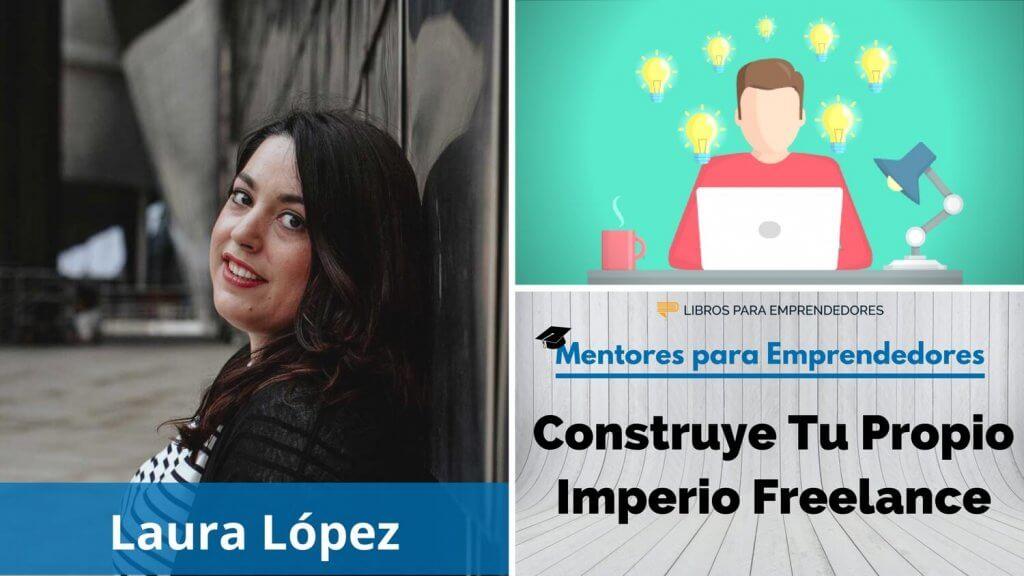 Crea Tu Propio Imperio Freelance, con Laura López - MPE013 - Mentores para Emprendedores