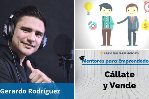 Cállate y Vende, con Gerardo Rodríguez - MPE014 - Mentores para Emprendedores