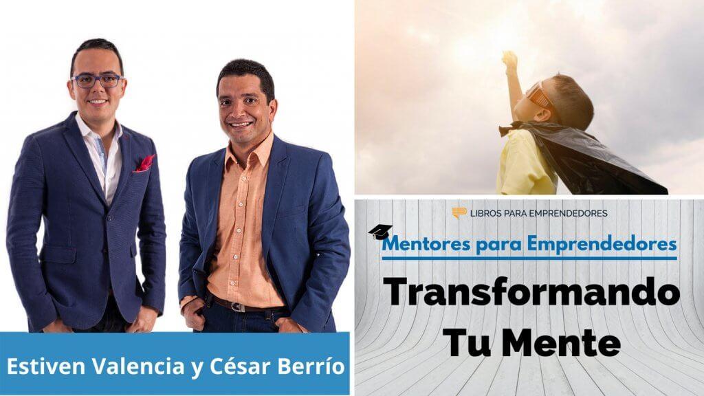 Transformando tu mente, con Estiven Valencia y César Berrío - MPE017 - Mentores para Emprendedores