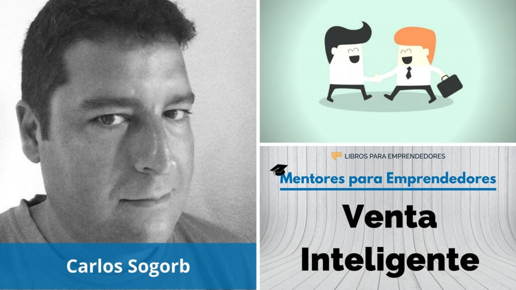 Venta Inteligente, con Carlos Sogorb - MPE016 - Mentores para Emprendedores