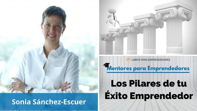 Los Pilares de tu éxito emprendedor, con Sonia Sánchez-Escuer – MPE015 – Mentores para Emprendedores