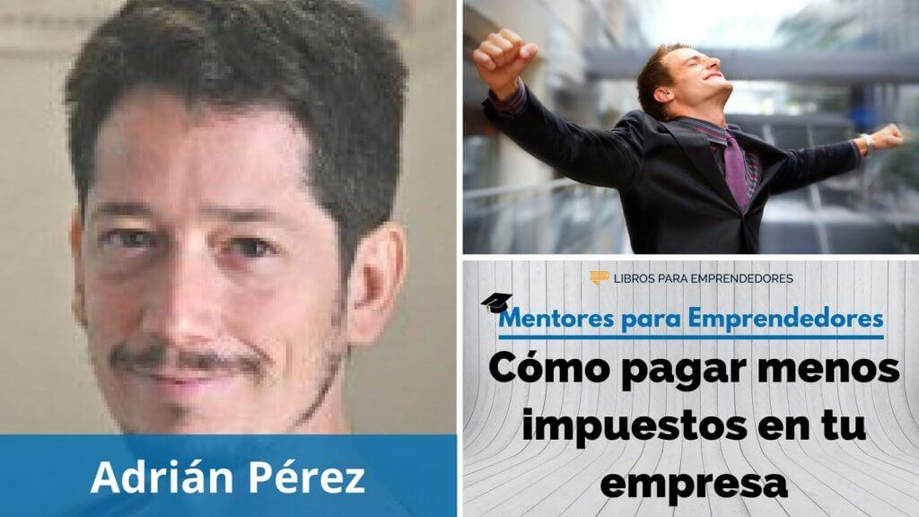 Cómo pagar menos impuestos en tu empresa, con Adrián Pérez - Mentores para Emprendedores - 1500x844