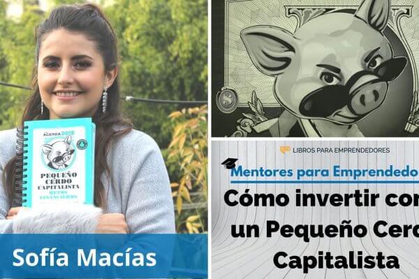 Cómo invertir como un Pequeño Cerdo Capitalista, con Sofía Macías - MPE020 - Mentores para Emprendedores