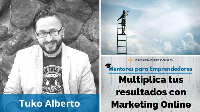 Multiplica tus resultados con Marketing Online, con Tuko Alberto - MPE023 - Mentores para Emprendedores