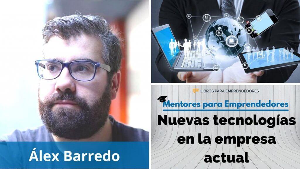 Nuevas tecnologías en la empresa actual, con Alex Barredo - Mentores para Emprendedores - 1500x844