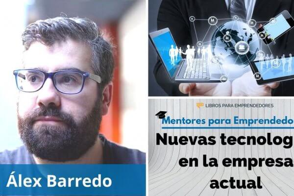 Nuevas tecnologías en la empresa actual, con Alex Barredo - MPE021 - Mentores para Emprendedores