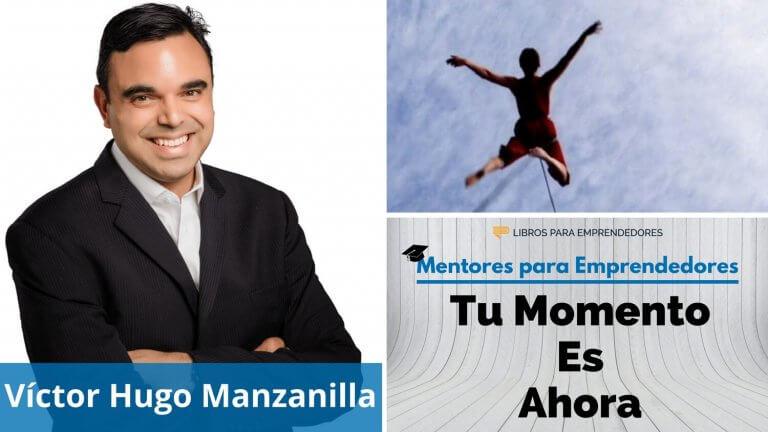 Tu Momento es Ahora, con Víctor Hugo Manzanilla – MPE026 – Mentores para Emprendedores