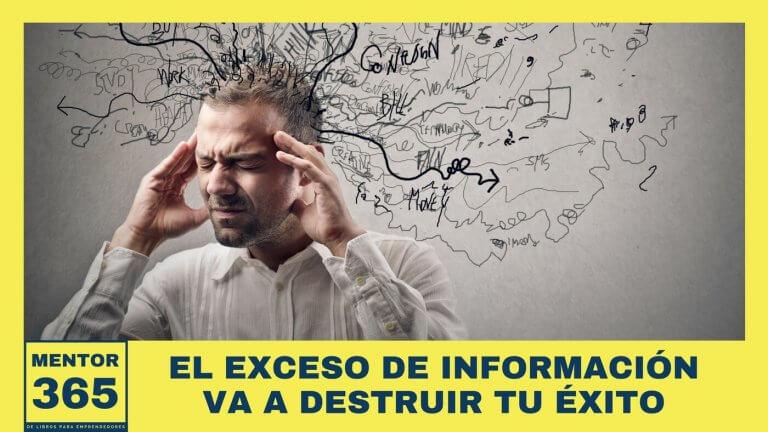 El exceso de información va a destruir tu éxito - MENTOR365