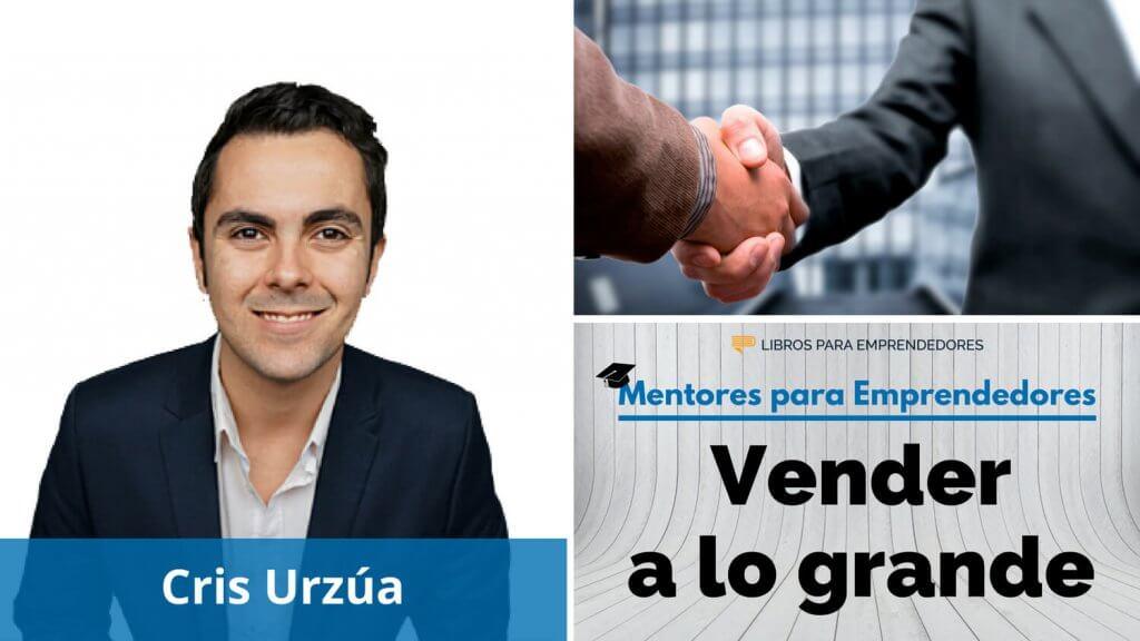 Vender a lo grande, con Cris Urzúa - MPE028 - Mentores para Emprendedores - 1500x844