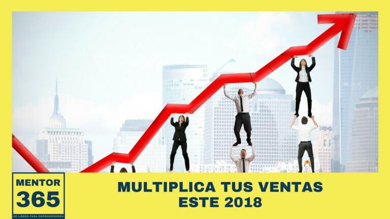 Multiplica tus ventas este 2018 – MENTOR365