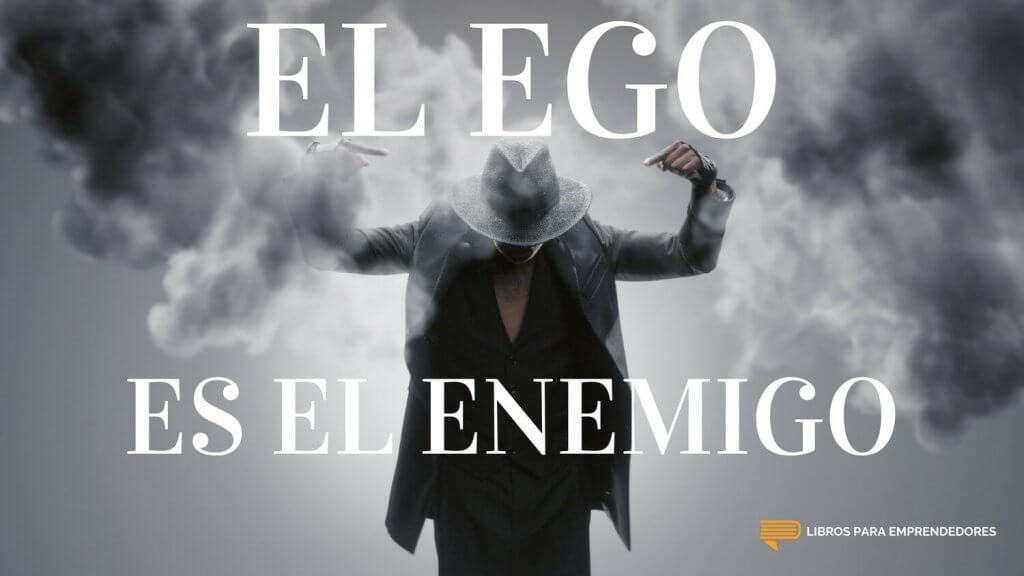 #093 - El Ego es el Enemigo - Un resumen de Libros para Emprendedores h