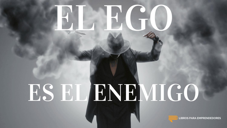 #093 - El Ego es el Enemigo | Libros para Emprendedores