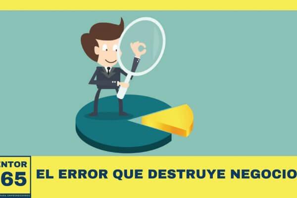 El error que destruye negocios - MENTOR365
