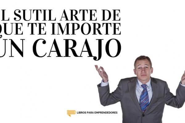 #098 - El Sutil Arte De Que Te Importe Un Carajo