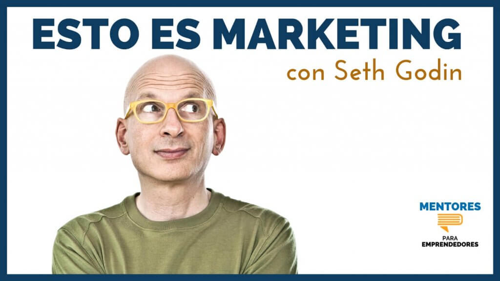 Esto es Marketing, con Seth Godin - MENTORES PARA EMPRENDEDORES