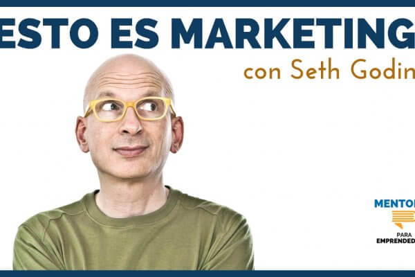 Esto es Marketing, con Seth Godin – MENTORES