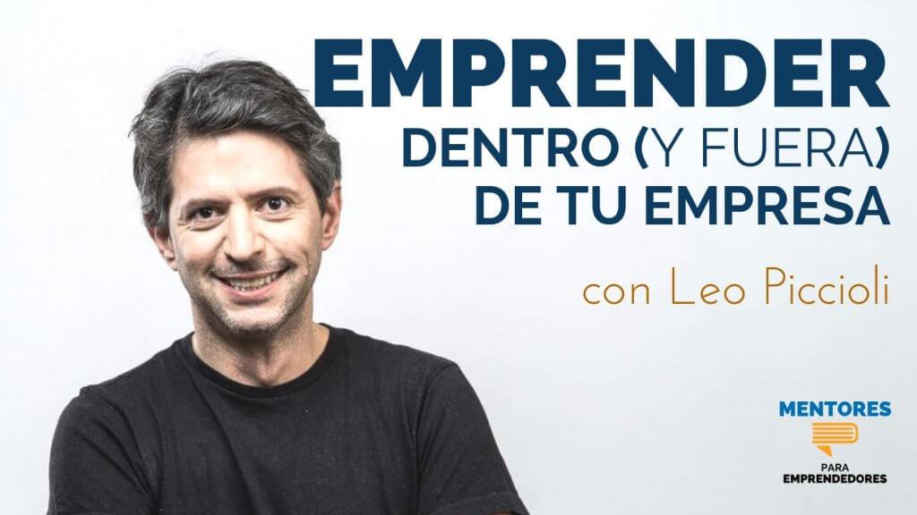 Leo Piccioli - Emprender dentro y fuera de la empresa - Mentores para Emprendedores