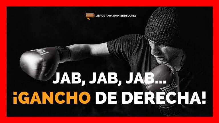 #108 Jab Jab Jab… ¡Gancho de Derecha! – Cómo Hacer Negocios en la era digital
