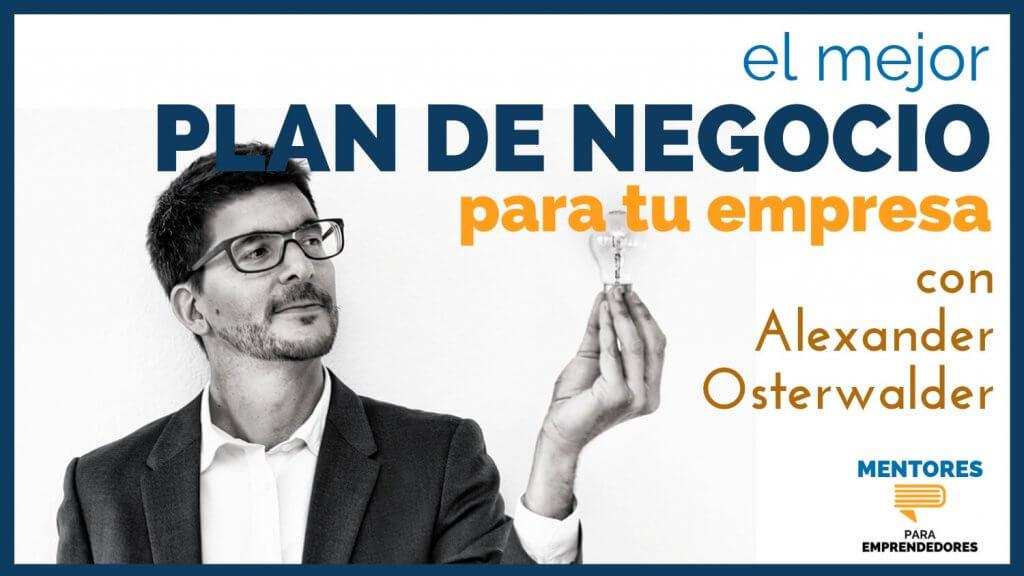 Alex Osterwalder - El Mejor Plan de Negocio para tu Empresa - MENTORES