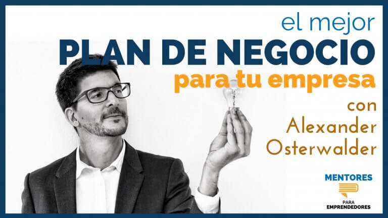 El Mejor Plan de Negocio para tu Empresa, con Alexander Osterwalder