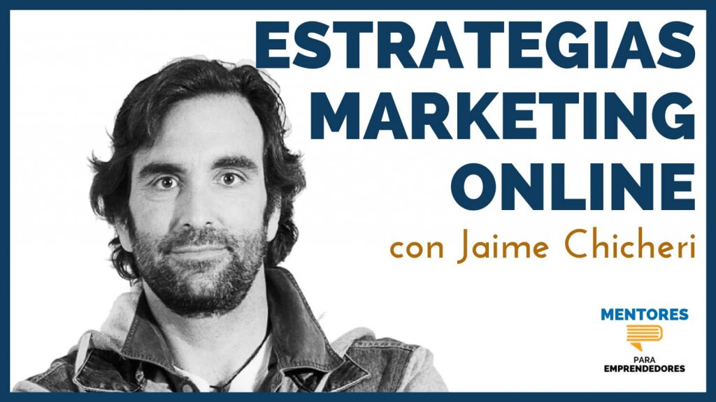 Estrategias de Marketing Online con Jaime Chicheri - MENTORES